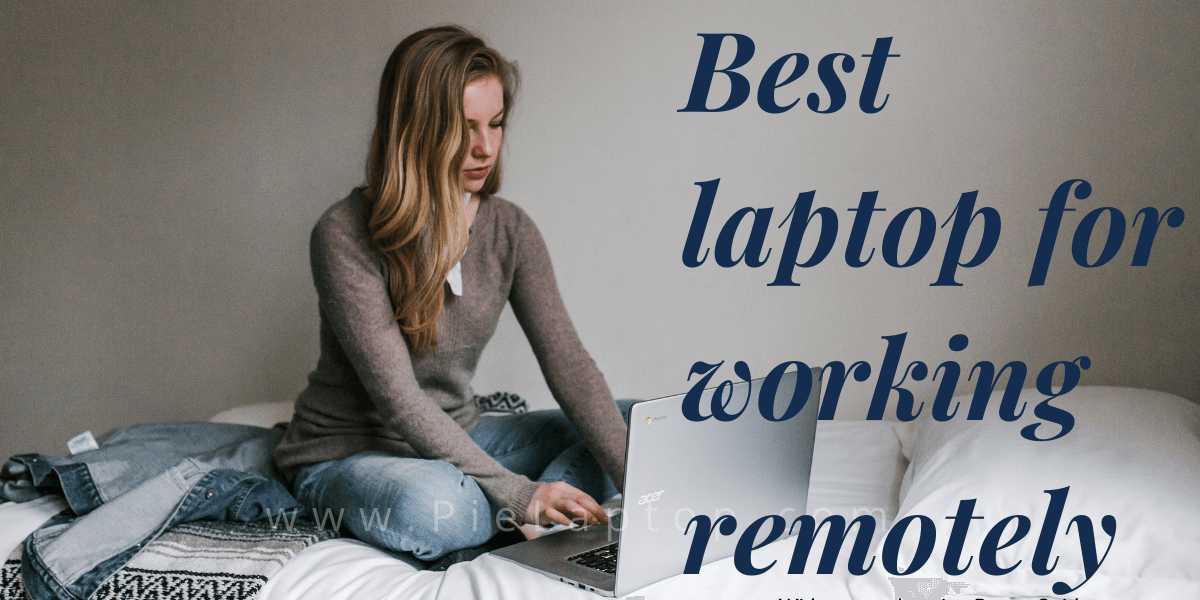 Best laptop for working remotely from home