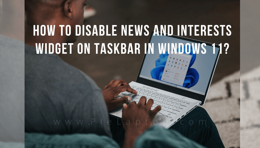 How to Disable News and Interests on Taskbar in Windows 11